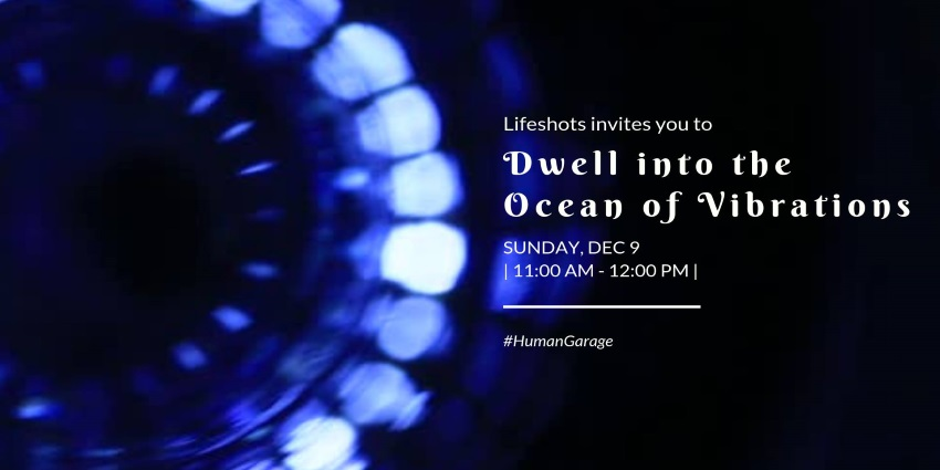 9 Dec Event - Dwell Into The Ocean Of Vibrations